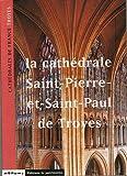LA CATHEDRALE SAINT PIERRE ET SAINT PAUL DE TROYES