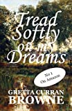 TREAD SOFTLY ON MY DREAMS: An Epic Novel From Irelands Past  (Robert Emmets Story) (Book One of The Liberty Trilogy)