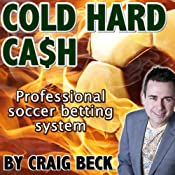 Cold Hard Cash: The Professional Soccer Betting System | [Craig Beck]