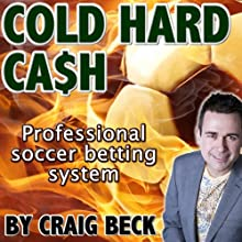 Cold Hard Cash: The Professional Soccer Betting System Audiobook by Craig Beck Narrated by Craig Beck