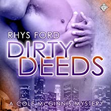 Dirty Deeds: Cole McGinnis, Book 4 (       UNABRIDGED) by Rhys Ford Narrated by Greg Tremblay