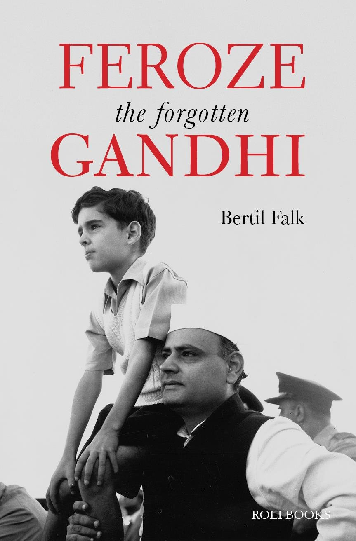 Feroze Gandhi: The Forgotten Gandhi