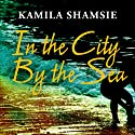 In the City by the Sea Audiobook by Kamila Shamsie Narrated by Sartaj Garewal