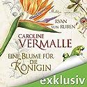 Eine Blume für die Königin Hörbuch von Caroline Vermalle, Ryan von Ruben Gesprochen von: Joachim Paul Fehling