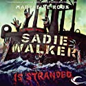 Sadie Walker Is Stranded: A Zombie Novel (       UNABRIDGED) by Madeleine Roux Narrated by Jessica Almasy