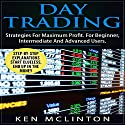 Day Trading: Strategies for Maximum Profit. for Beginner, Intermediate and Advanced Users Audiobook by Ken McLinton Narrated by Dave Wright