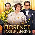 Florence Foster Jenkins: The Inspiring True Story of the World's Worst Singer | Nicholas Martin,Jasper Rees