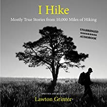 I Hike (       UNABRIDGED) by Lawton Grinter Narrated by Lawton Grinter