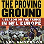 The Proving Ground: A Season on the Fringe in NFL Europe | Lars Anderson