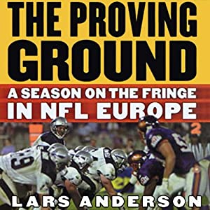 The Proving Ground: A Season on the Fringe in NFL Europe | [Lars Anderson]