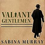 Valiant Gentlemen: A Novel | Sabina Murray