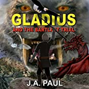 Gladius and the Bartlett Trial: The Gladius Adventure Series | [J. A. Paul]