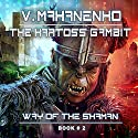 The Kartoss Gambit: Way of the Shaman, Book 2 Audiobook by Vasily Mahanenko Narrated by Jonathan Yen