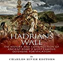 Hadrian's Wall: The History and Construction of Ancient Rome's Most Famous Defensive Fortification (       UNABRIDGED) by  Charles River Editors Narrated by Phillip J. Mather