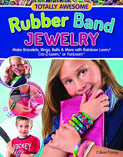 Totally Awesome Rubber Band Jewelry: Make Bracelets, Rings, Belts & More with Rainbow Loom(R), Cra-Z-Loom(TM), or FunLoom(TM) (Making The Golden Years Golden compare prices)
