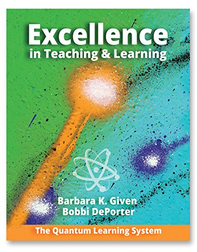 Excellence in Teaching and Learning: The Quantum Learning System, by Barbara K. Given, Bobbi DePorter