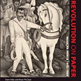 Revolution on Paper: Mexican Prints 1910-1960 (Joe R. and Teresa Lozano Long Series in Latin American and Latino Art and Culture) (0292722486) by Ades, Dawn