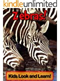 Zebras! Learn About Zebras and Enjoy Colorful Pictures - Look and Learn! (50+ Photos of Zebras) (English Edition)