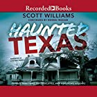 Haunted Texas: Famous Phantoms, Sinister Sites, and Lingering Legends, Second Edition Hörbuch von Scott Williams, Donna Ingham Gesprochen von: Cynthia Farrell