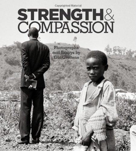 strength & compassion photographs and essays A collection of photographer eric greiten's award-winning international humanitarian photography.