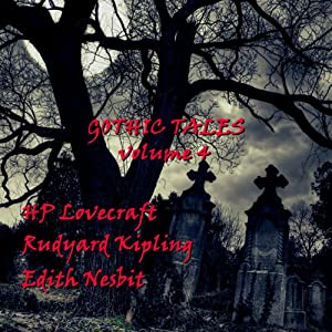 Gothic Tales of Terror: Volume 4 | [H. P. Lovecraft, Rudyard Kipling, Edith Nesbit]