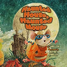 Haunted House, Haunted Mouse (       UNABRIDGED) by Judy Cox Narrated by Kirby Heyborne