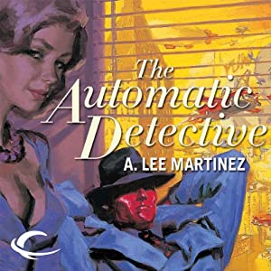 The Automatic Detective | [A. Lee Martinez]