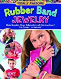 Totally Awesome Rubber Band Jewelry: Make Bracelets, Rings, Belts & More with Rainbow Loom(R), Cra-Z-Loom(TM) & FunLoom(TM) - do5454