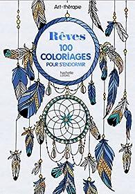 Reves 100 Coloriages Pour S Endormir Hachette Babelio