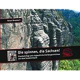 """Die spinnen, die Sachsen!: Glaubw�rdige und unglaubliche Geschichten aus dem Sandsteinlandvon """"Peter Brunnert"""""""