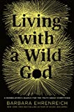 Living with a Wild God: A Nonbelievers Search for the Truth about Everything