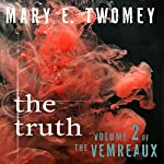 The Truth: Volumes of the Vemreaux, Volume 2 | Mary E. Twomey