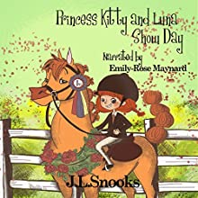 Show Day: Princess Kitty and Luna, Book 3 (       UNABRIDGED) by J.L. Snooks Narrated by Emily-Rose Maynard