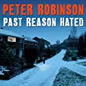 Past Reason Hated: A Novel of Suspense Audiobook by Peter Robinson Narrated by James Langton