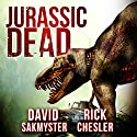 Jurassic Dead (       UNABRIDGED) by Rick Chesler, David Sakmyster Narrated by Andrew Tell