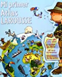 Mi primer Atlas Larousse (Larousse -...