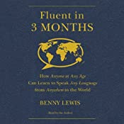 Fluent in 3 Months: How Anyone at Any Age Can Learn to Speak Any Language from Anywhere in the World | [Benny Lewis]