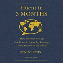 Fluent in 3 Months: How Anyone at Any Age Can Learn to Speak Any Language from Anywhere in the World (       UNABRIDGED) by Benny Lewis Narrated by Benny Lewis