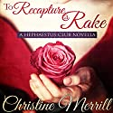 To Recapture a Rake: A Hephaestus Club Novella (       UNABRIDGED) by Christine Merrill Narrated by Nicole Quinn
