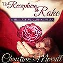 To Recapture a Rake: A Hephaestus Club Novella (       UNABRIDGED) by Christine Merrill Narrated by Nicole Quinn