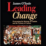 Leading Change: Overcoming the Ideology of Comfort and the Tyranny of Custom | James O'Toole