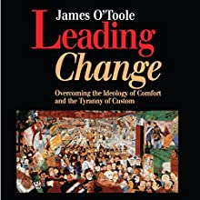 Leading Change: Overcoming the Ideology of Comfort and the Tyranny of Custom Audiobook by James O'Toole Narrated by Paul Boehmer