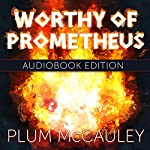 Worthy of Prometheus | Plum McCauley