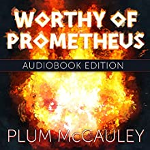 Worthy of Prometheus (       UNABRIDGED) by Plum McCauley Narrated by PeterWhiteVoices