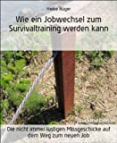 img - for Wie ein Jobwechsel zum Survivaltraining werden kann: Die nicht immer lustigen Missgeschicke auf dem Weg zum neuen Job (German Edition) book / textbook / text book
