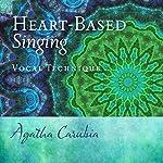 Heart-Based Singing: Vocal Technique   Agatha Carubia