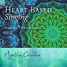 Heart-Based Singing: Vocal Technique | Livre audio Auteur(s) : Agatha Carubia Narrateur(s) : Agatha Carubia