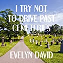 I Try Not to Drive Past Cemeteries: The Brianna Sullivan Mysteries, Book 1 Audiobook by Evelyn David Narrated by Wendy Tremont King