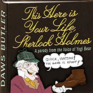 This Here is Your Life, Sherlock Holmes: Parody from the Voice of Yogi Bear | [Charles Dawson Butler, Douglas McEwan, the Daws Butler Workshop]
