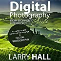 Digital Photography Guide: From Beginner to Intermediate: A Compilation of Important Information in Digital Photography Audiobook by Larry Hall Narrated by Joshua Bennington